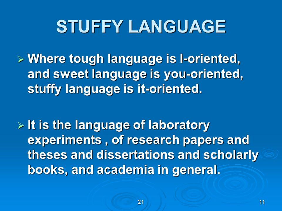 2111 STUFFY LANGUAGE Where tough language is I-oriented, and sweet language is you-oriented, stuffy language is it-oriented. Where tough language is I