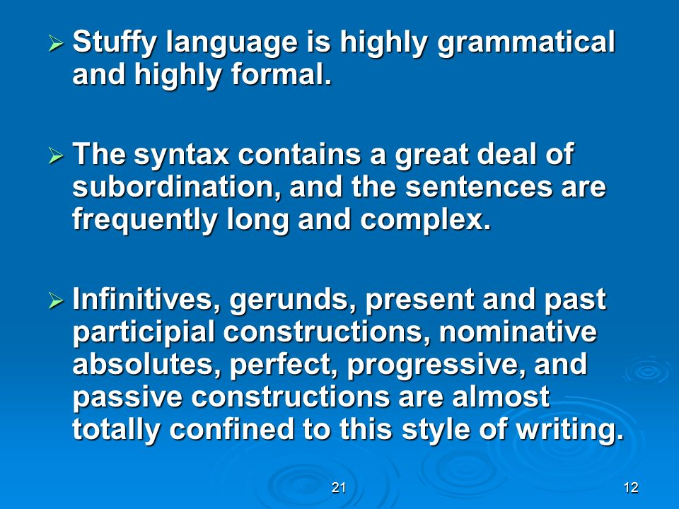 2112 Stuffy language is highly grammatical and highly formal. Stuffy language is highly grammatical and highly formal. The syntax contains a great dea