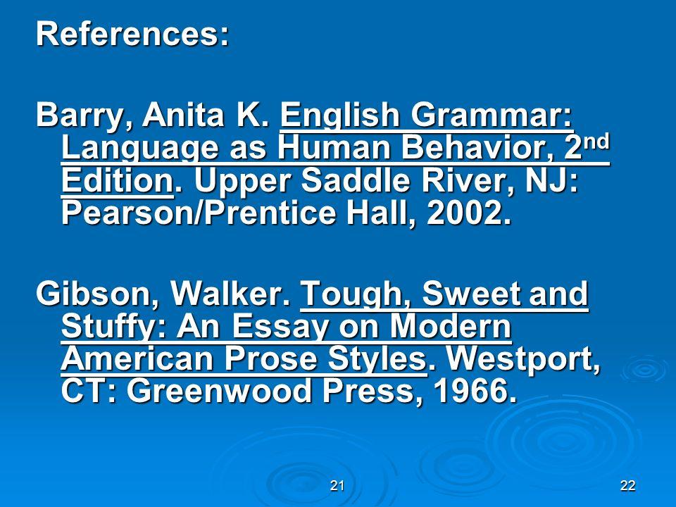 2122 References: Barry, Anita K. English Grammar: Language as Human Behavior, 2 nd Edition. Upper Saddle River, NJ: Pearson/Prentice Hall, 2002. Gibso