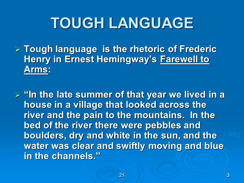 213 TOUGH LANGUAGE Tough language is the rhetoric of Frederic Henry in Ernest Hemingways Farewell to Arms: Tough language is the rhetoric of Frederic