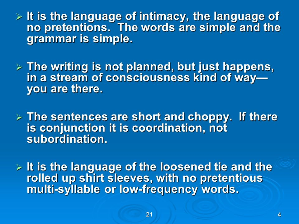 214 It is the language of intimacy, the language of no pretentions. The words are simple and the grammar is simple. It is the language of intimacy, th