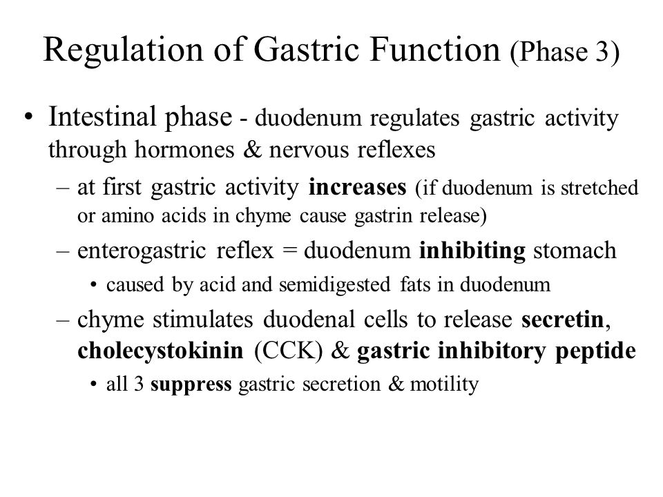 Regulation of Gastric Function (Phase 3) Intestinal phase - duodenum regulates gastric activity through hormones & nervous reflexes –at first gastric