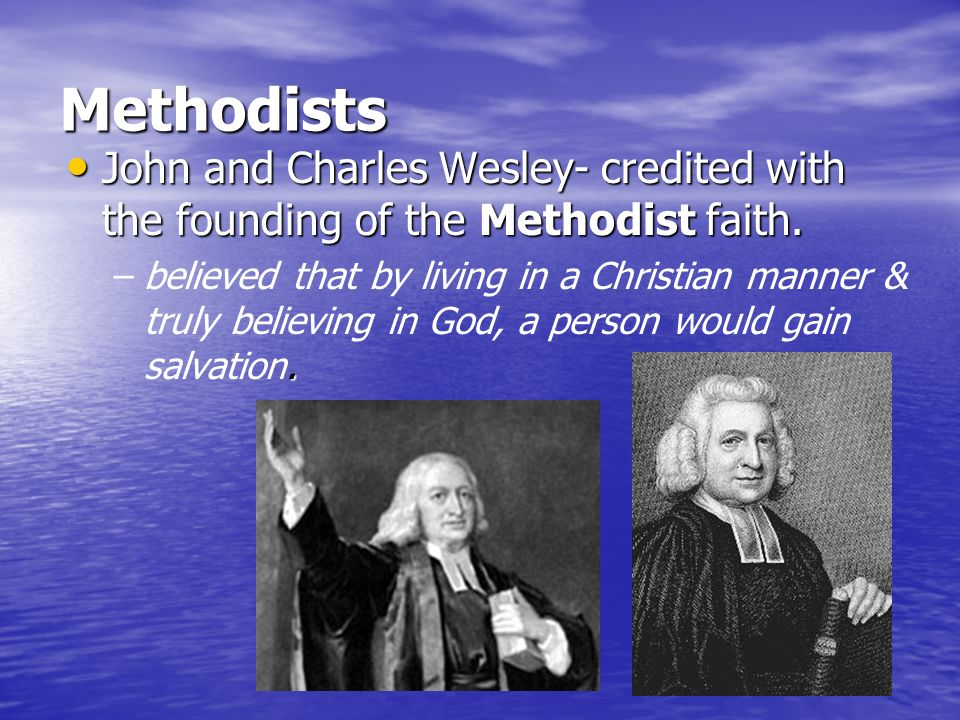 Methodists John and Charles Wesley- credited with the founding of the Methodist faith. John and Charles Wesley- credited with the founding of the Meth