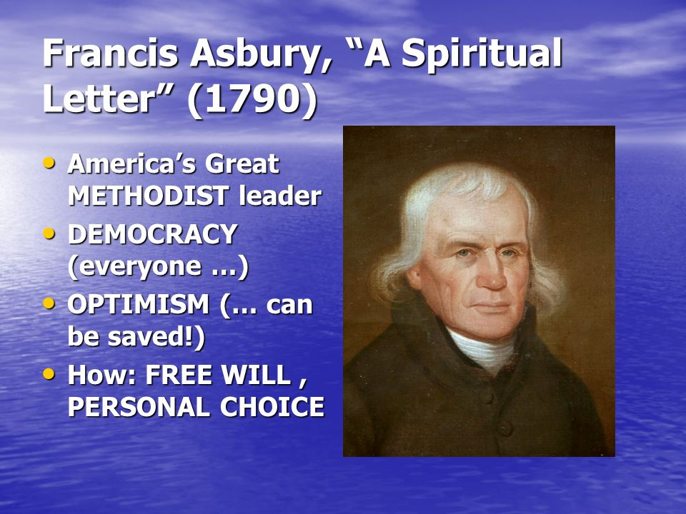 Francis Asbury, A Spiritual Letter (1790) Americas Great METHODIST leader Americas Great METHODIST leader DEMOCRACY (everyone …) DEMOCRACY (everyone …