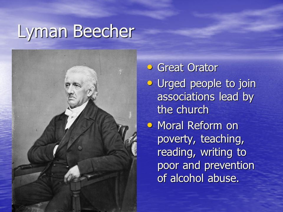 Lyman Beecher Great Orator Great Orator Urged people to join associations lead by the church Urged people to join associations lead by the church Mora