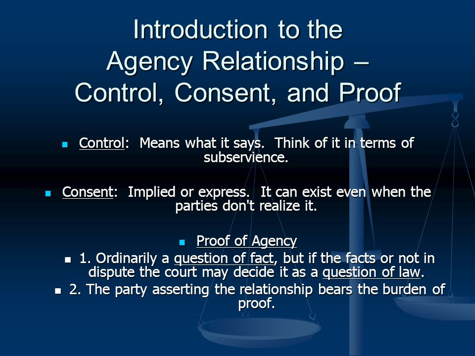 Introduction to the Agency Relationship – Control, Consent, and Proof Control: Means what it says.