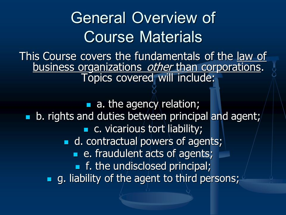 General Overview of Course Materials This Course covers the fundamentals of the law of business organizations other than corporations.