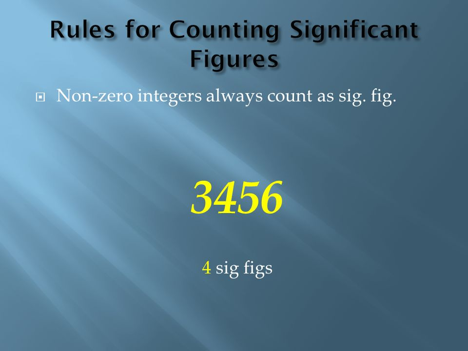 Non-zero integers always count as sig. fig. 3456 4 sig figs
