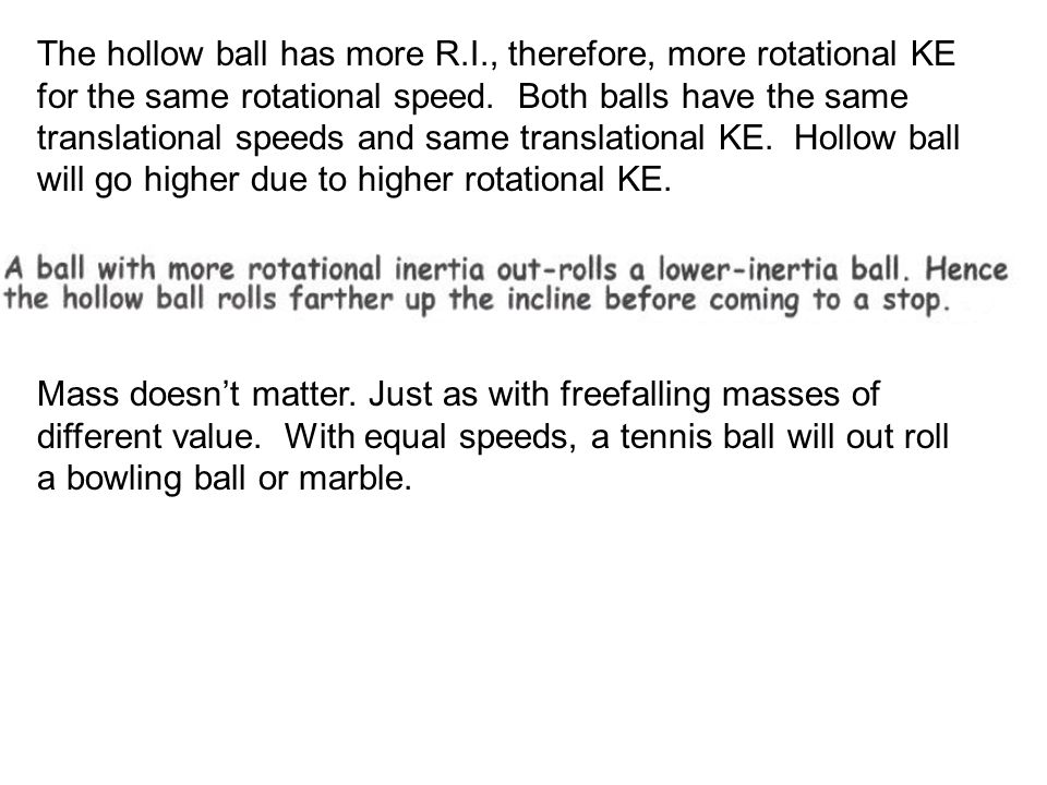 The hollow ball has more R.I., therefore, more rotational KE for the same rotational speed. Both balls have the same translational speeds and same tra