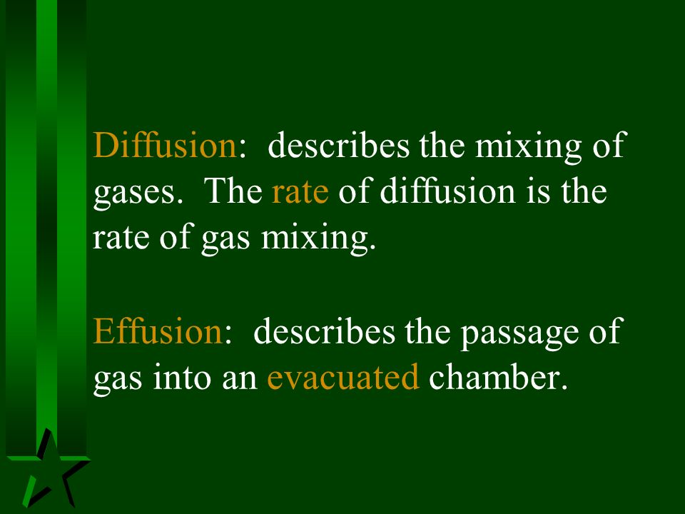 Effusion: describes the passage of gas into an evacuated chamber. Diffusion: describes the mixing of gases. The rate of diffusion is the rate of gas m