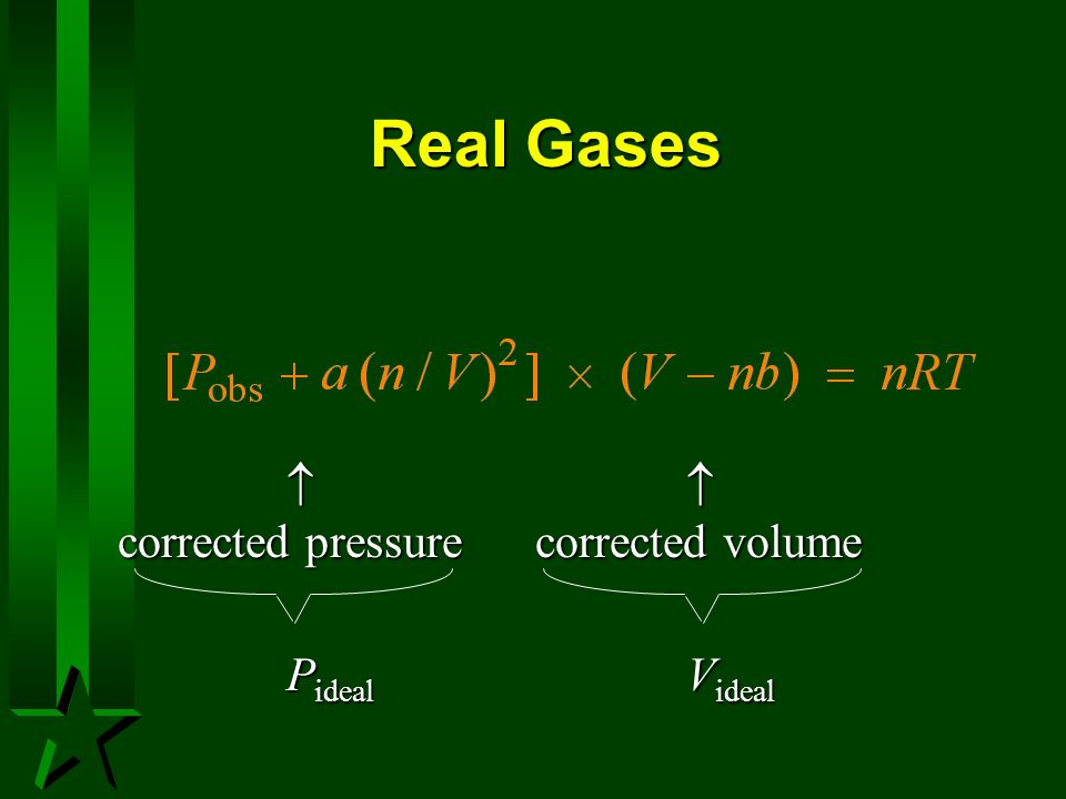 Real Gases corrected pressure corrected volume P ideal V ideal
