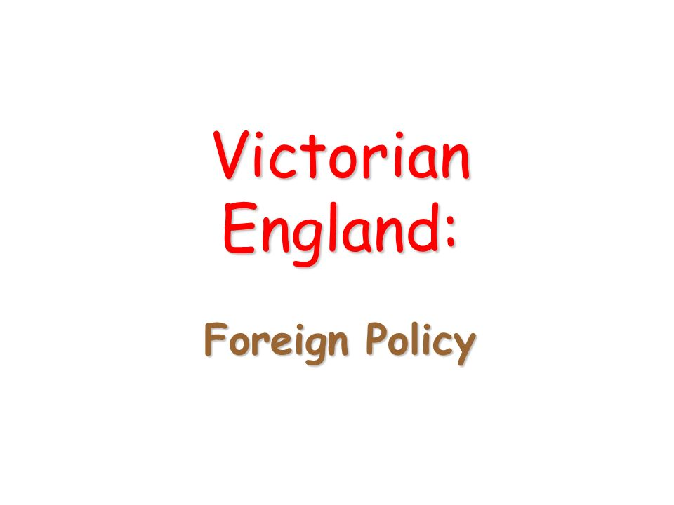 Victorian England: Foreign Policy