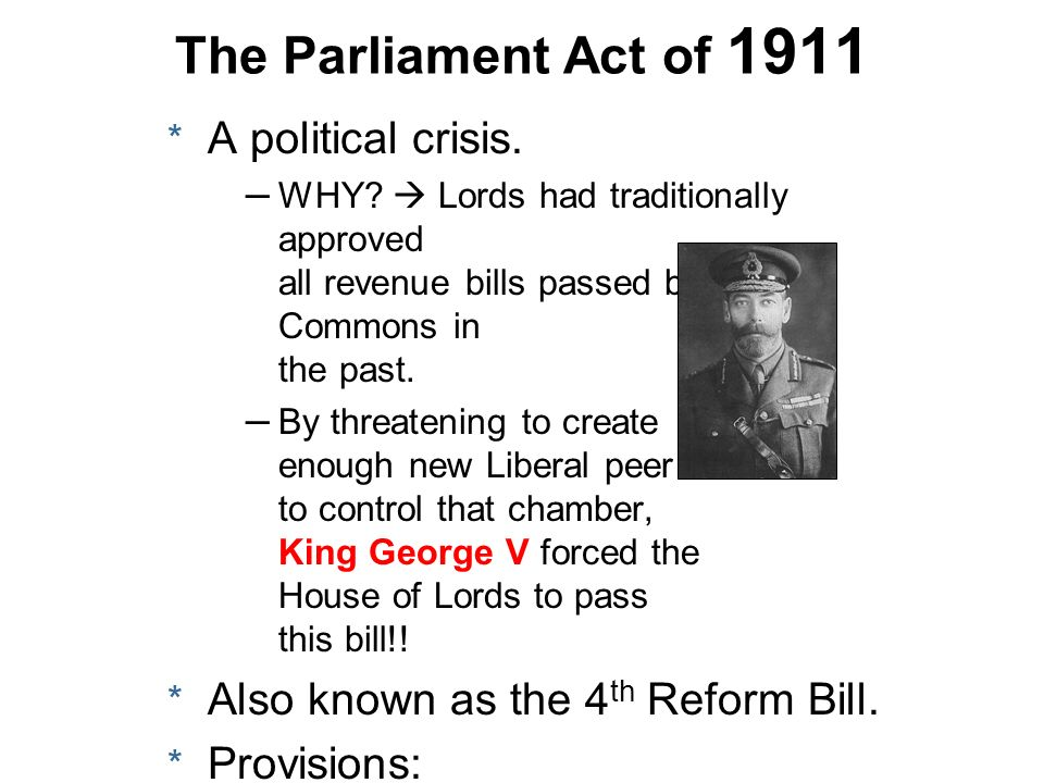 * A political crisis. – WHY? Lords had traditionally approved all revenue bills passed by the Commons in the past. – By threatening to create enough n