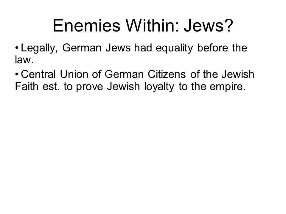 Enemies Within: Jews? Legally, German Jews had equality before the law. Central Union of German Citizens of the Jewish Faith est. to prove Jewish loya