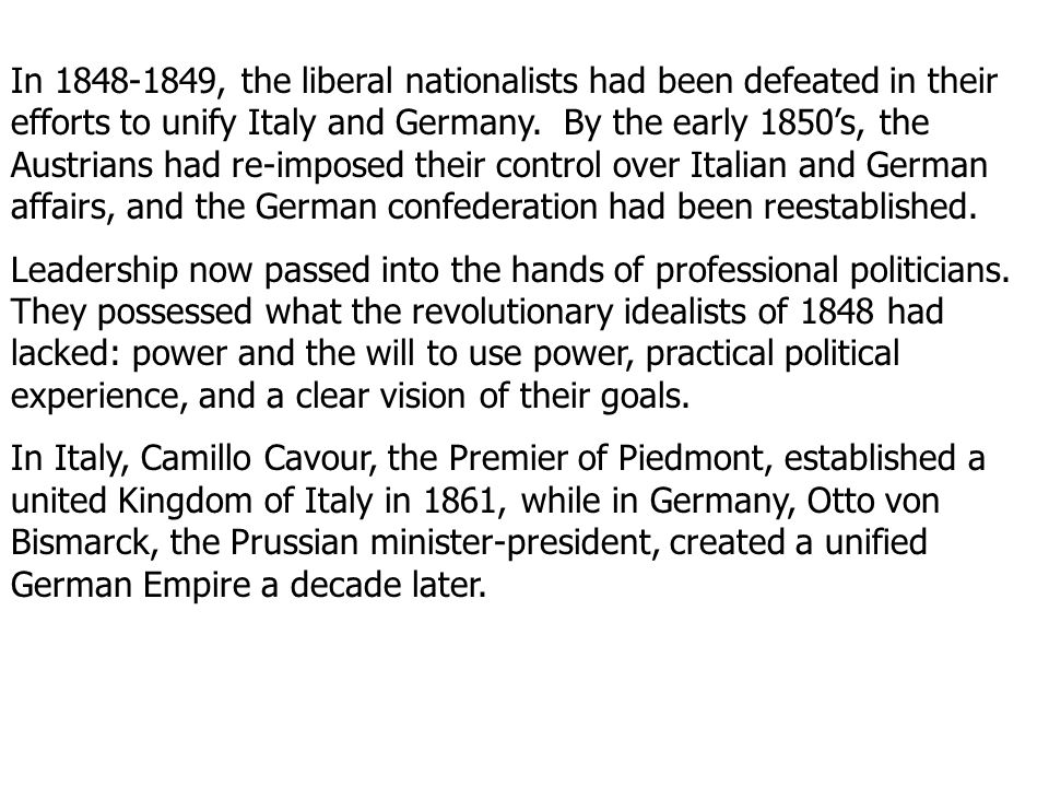 In 1848-1849, the liberal nationalists had been defeated in their efforts to unify Italy and Germany. By the early 1850s, the Austrians had re-imposed