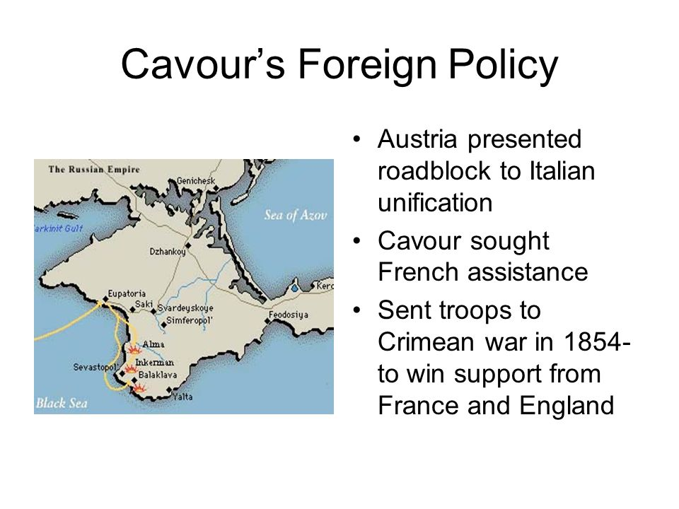 Cavours Foreign Policy Austria presented roadblock to Italian unification Cavour sought French assistance Sent troops to Crimean war in 1854- to win s