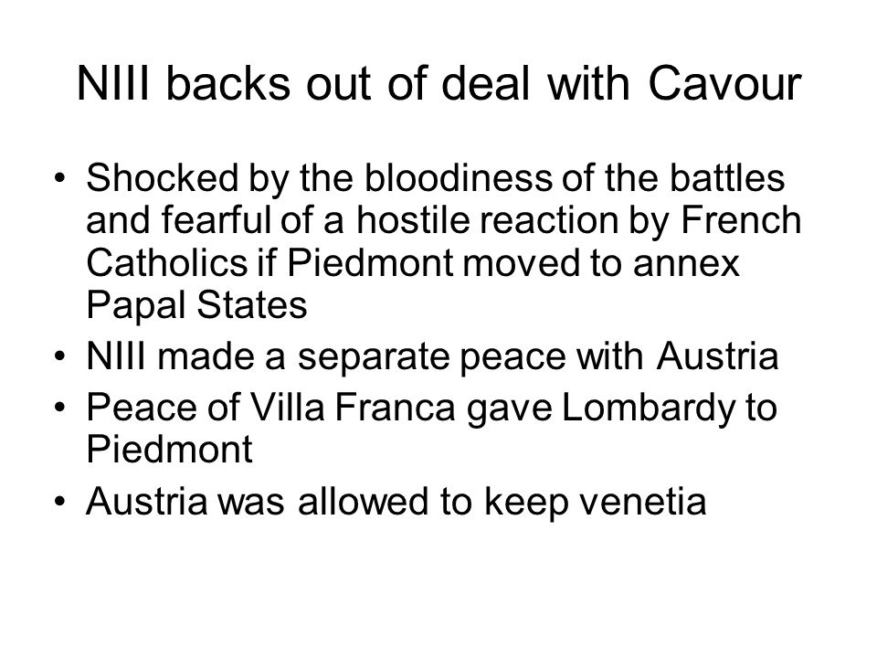NIII backs out of deal with Cavour Shocked by the bloodiness of the battles and fearful of a hostile reaction by French Catholics if Piedmont moved to