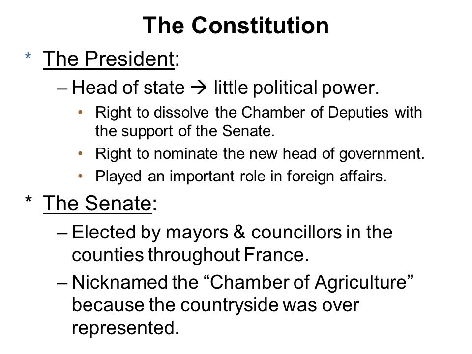 The Constitution * The President: –Head of state little political power. Right to dissolve the Chamber of Deputies with the support of the Senate. Rig