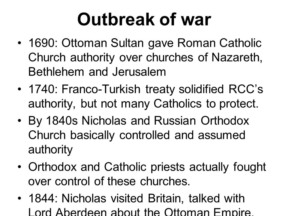 Outbreak of war 1690: Ottoman Sultan gave Roman Catholic Church authority over churches of Nazareth, Bethlehem and Jerusalem 1740: Franco-Turkish trea