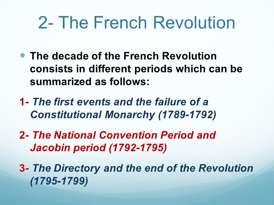 2- The French Revolution The decade of the French Revolution consists in different periods which can be summarized as follows: 1- The first events and