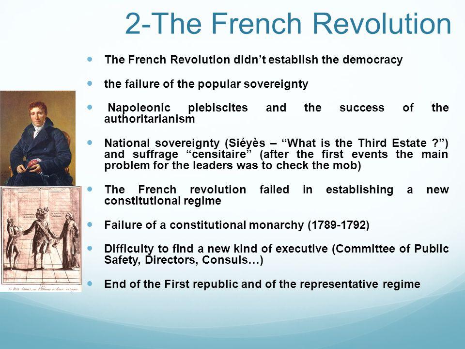 2-The French Revolution The French Revolution didnt establish the democracy the failure of the popular sovereignty Napoleonic plebiscites and the succ