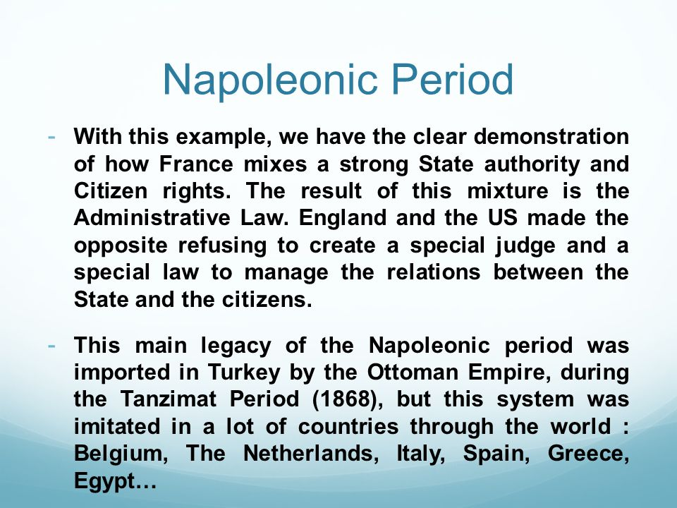 Napoleonic Period - With this example, we have the clear demonstration of how France mixes a strong State authority and Citizen rights. The result of