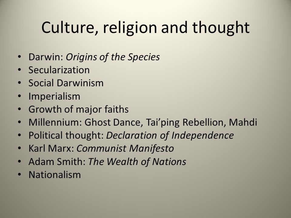 Culture, religion and thought Darwin: Origins of the Species Secularization Social Darwinism Imperialism Growth of major faiths Millennium: Ghost Danc