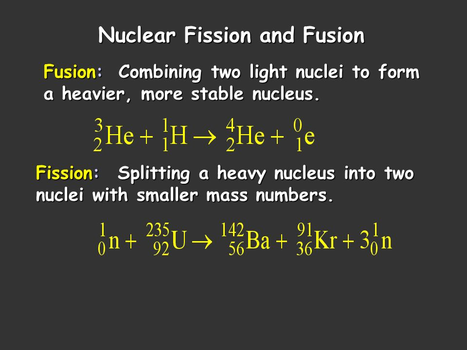 Nuclear Fission and Fusion Fusion: Combining two light nuclei to form a heavier, more stable nucleus. Fission: Splitting a heavy nucleus into two nucl