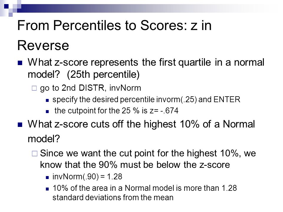 From Percentiles to Scores: z in Reverse What z-score represents the first quartile in a normal model? (25th percentile) go to 2nd DISTR, invNorm spec