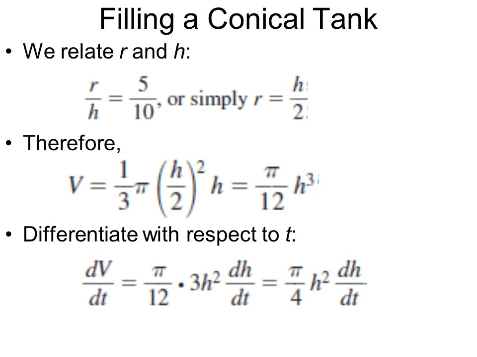 Filling a Conical Tank We relate r and h: Therefore, Differentiate with respect to t: