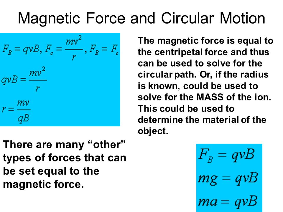 Magnetic Force and Circular Motion The magnetic force is equal to the centripetal force and thus can be used to solve for the circular path. Or, if th