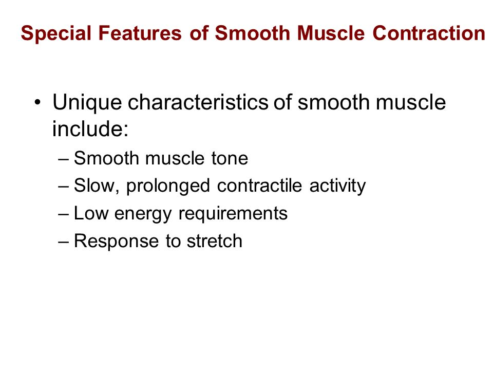 Special Features of Smooth Muscle Contraction Unique characteristics of smooth muscle include: –Smooth muscle tone –Slow, prolonged contractile activi