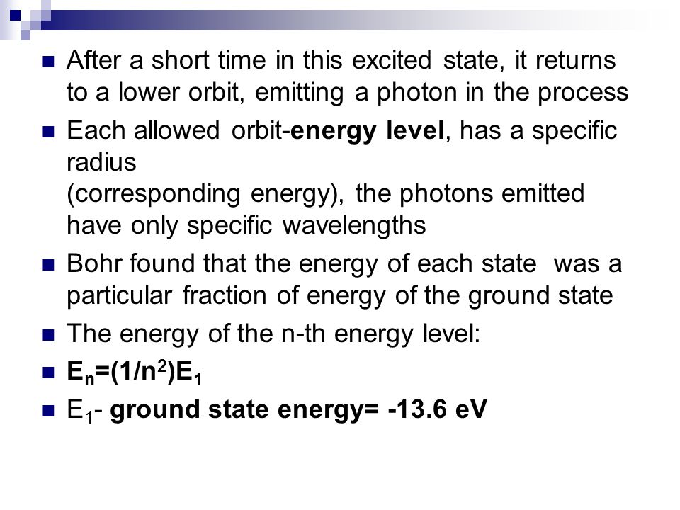 After a short time in this excited state, it returns to a lower orbit, emitting a photon in the process Each allowed orbit-energy level, has a specifi