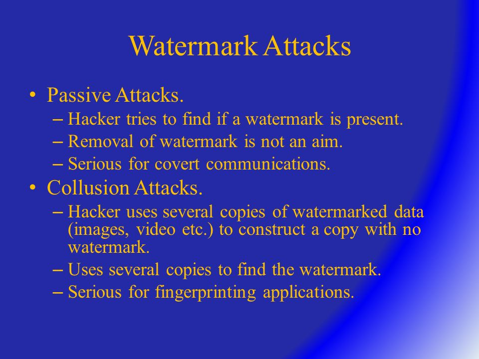 Watermark Attacks Active Attacks. – Hacker attempts to remove or destroy the watermark.
