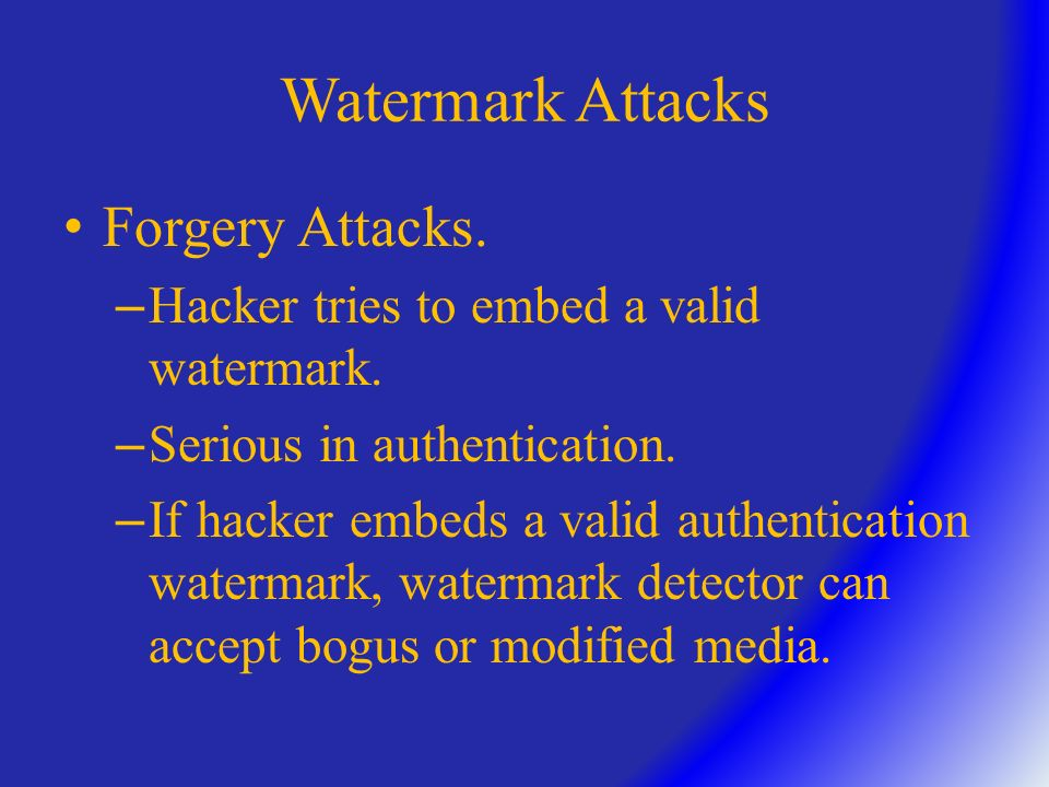 Watermark Attacks Passive Attacks. – Hacker tries to find if a watermark is present.