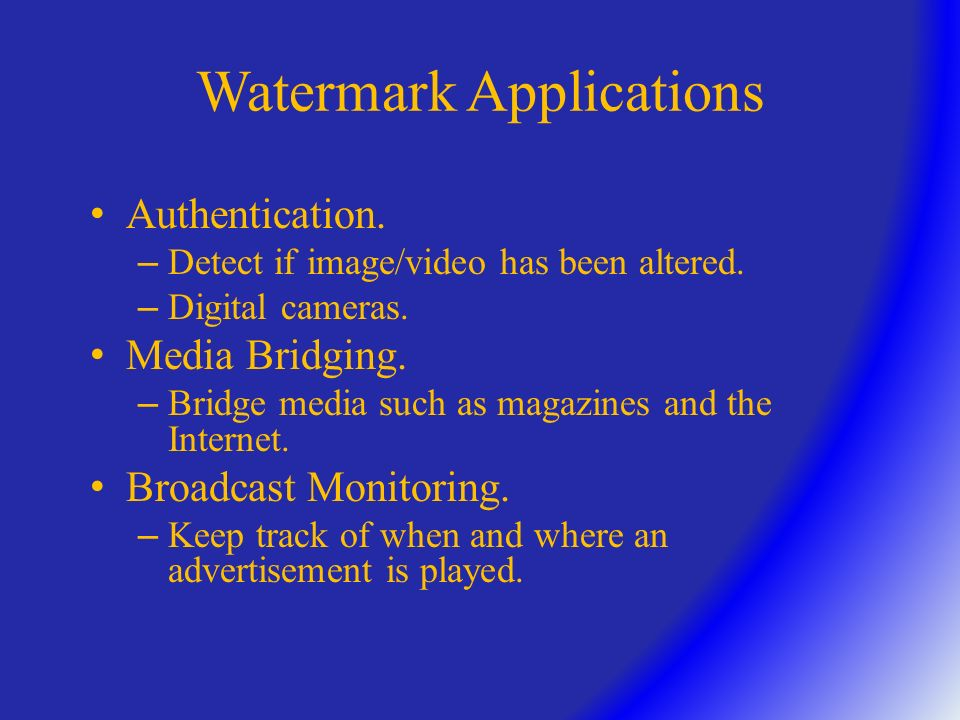 Watermark Applications Proof of ownership. – Prove ownership in a court of law.