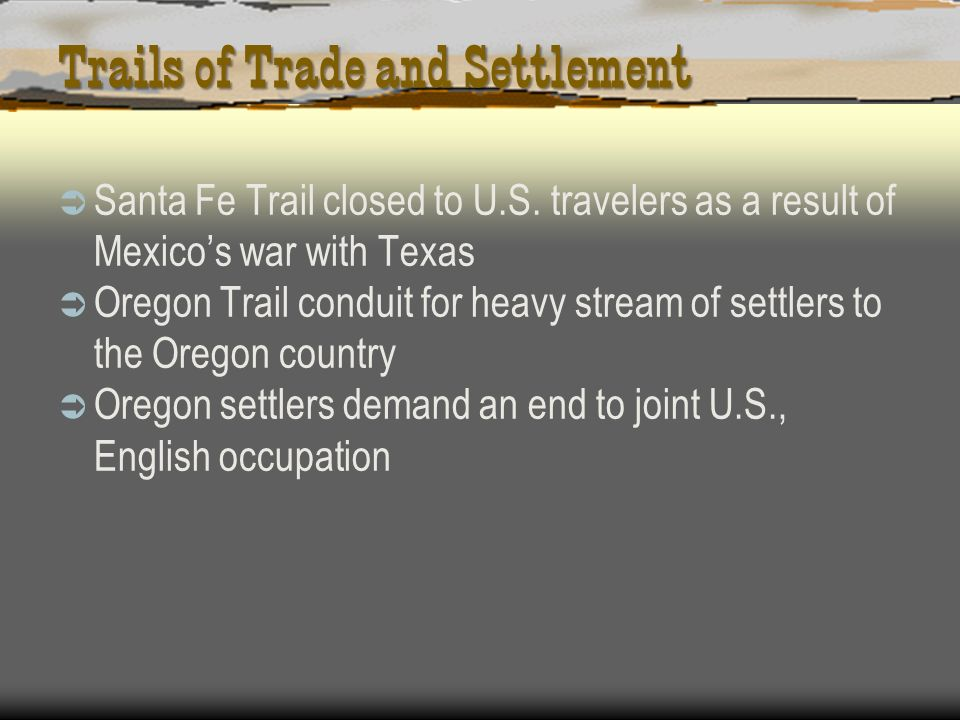 Trails of Trade and Settlement Santa Fe Trail closed to U.S. travelers as a result of Mexicos war with Texas Oregon Trail conduit for heavy stream of