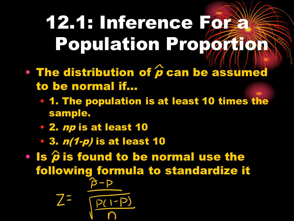 12.1: Inference For a Population Proportion The distribution of p can be assumed to be normal if… 1.