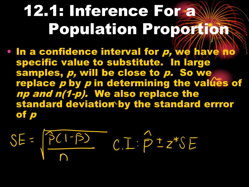 12.1: Inference For a Population Proportion In a confidence interval for p, we have no specific value to substitute.