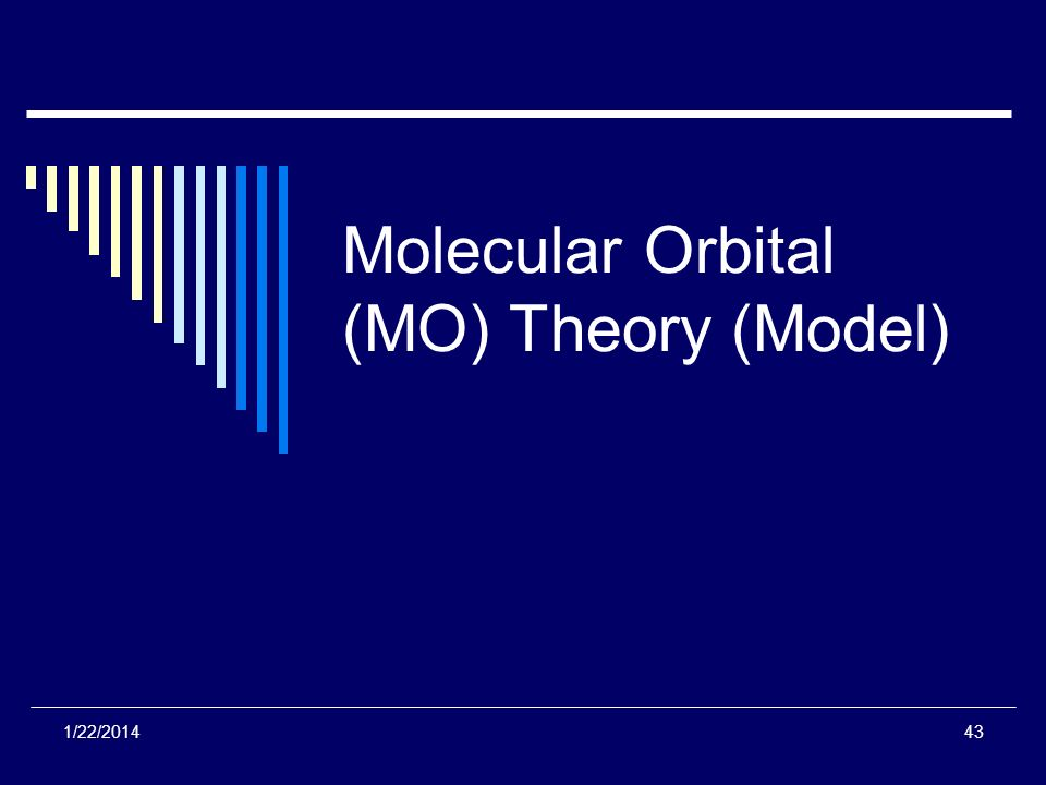 1/22/201443 Molecular Orbital (MO) Theory (Model)