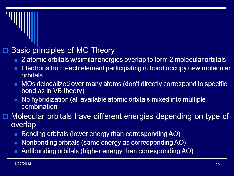 Basic principles of MO Theory 2 atomic orbitals w/similar energies overlap to form 2 molecular orbitals Electrons from each element participating in b
