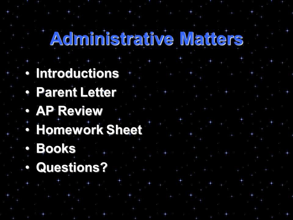 Administrative Matters IntroductionsIntroductions Parent LetterParent Letter AP ReviewAP Review Homework SheetHomework Sheet BooksBooks Questions Questions