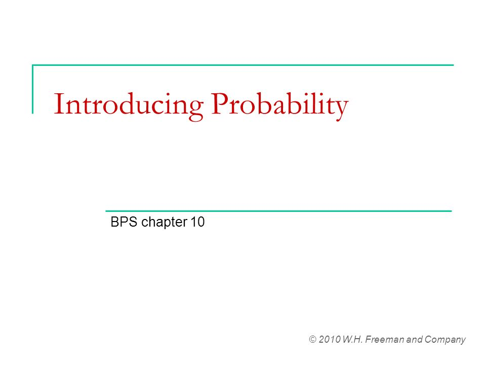 Introducing Probability BPS chapter 10 © 2010 W.H. Freeman and Company