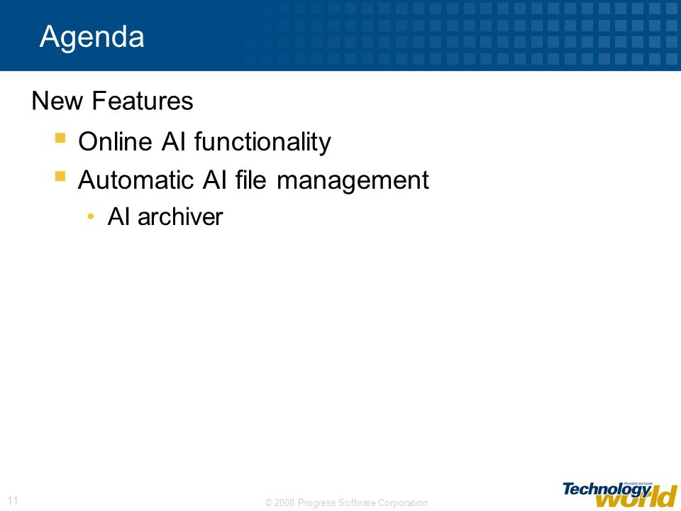 © 2008 Progress Software Corporation 11 Agenda Online AI functionality Automatic AI file management AI archiver New Features