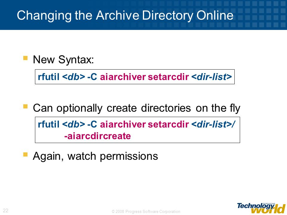 © 2008 Progress Software Corporation 22 New Syntax: Can optionally create directories on the fly Again, watch permissions Changing the Archive Directo
