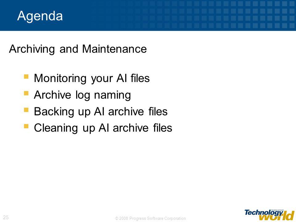 © 2008 Progress Software Corporation 25 Agenda Monitoring your AI files Archive log naming Backing up AI archive files Cleaning up AI archive files Ar
