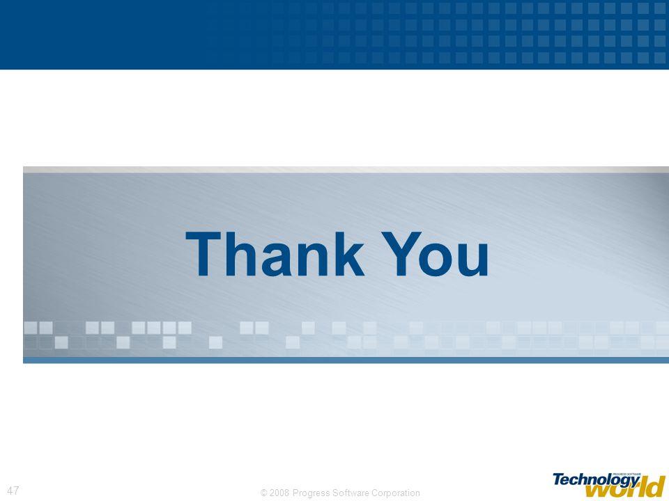 © 2008 Progress Software Corporation 47 Thank You