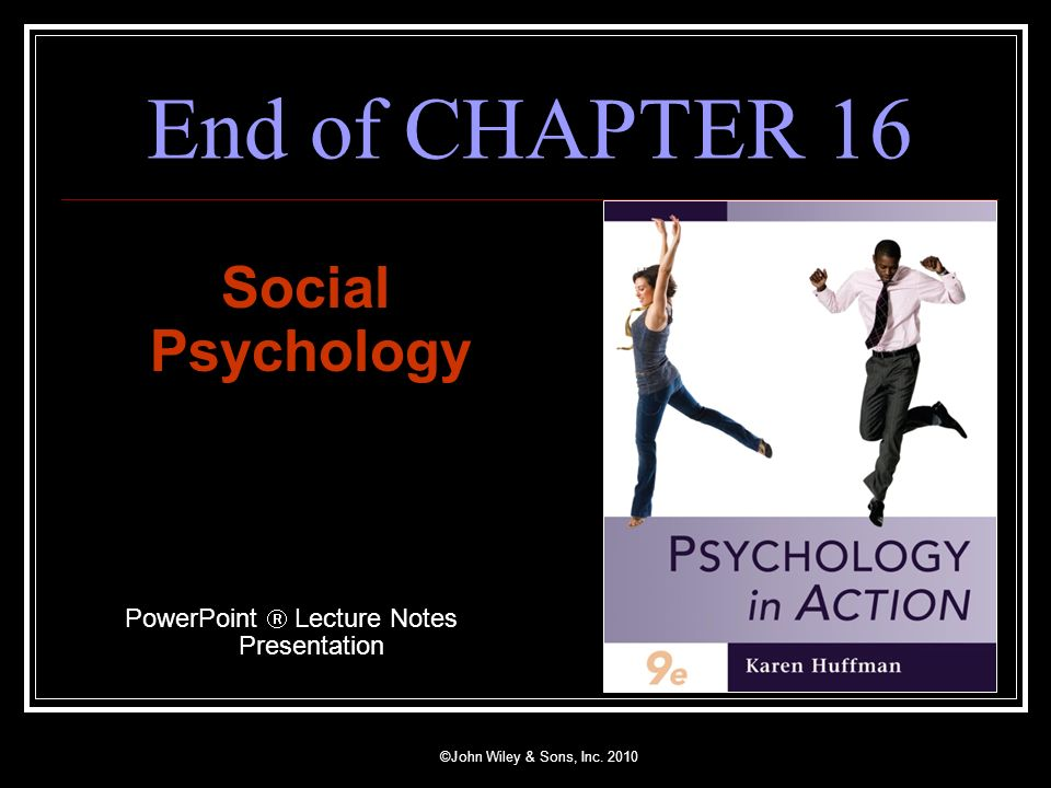 ©John Wiley & Sons, Inc. 2010 End of CHAPTER 16 Social Psychology PowerPoint Lecture Notes Presentation