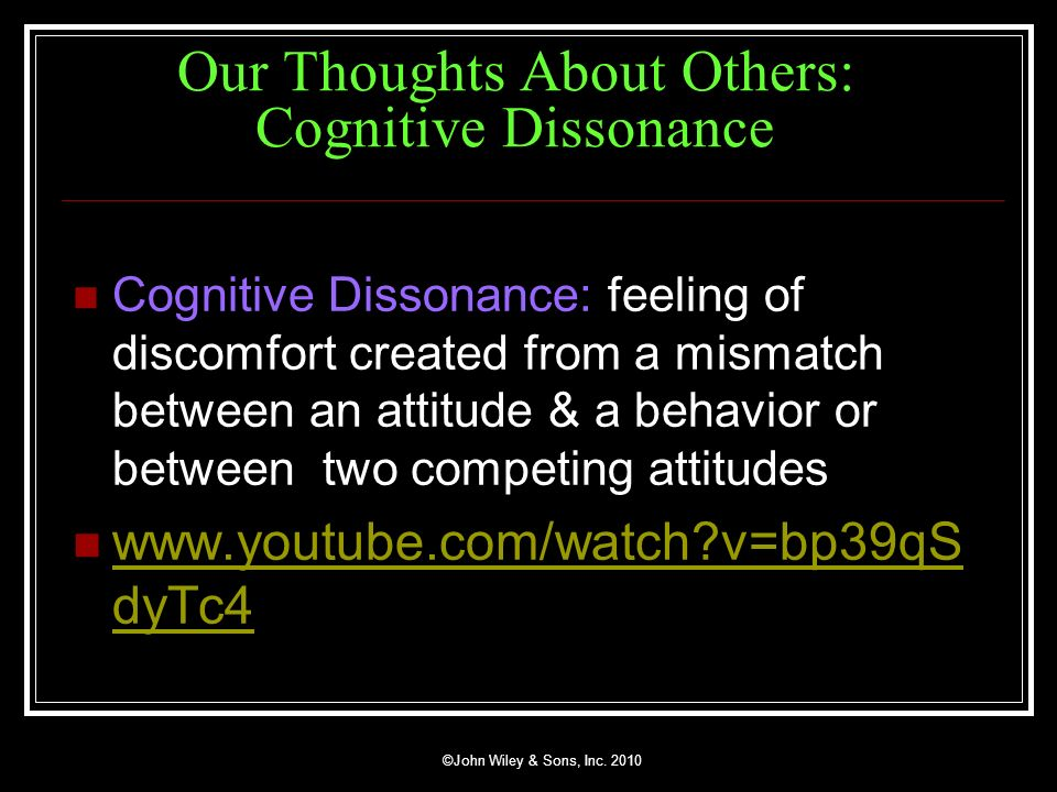 ©John Wiley & Sons, Inc. 2010 Our Thoughts About Others: Cognitive Dissonance (Continued)