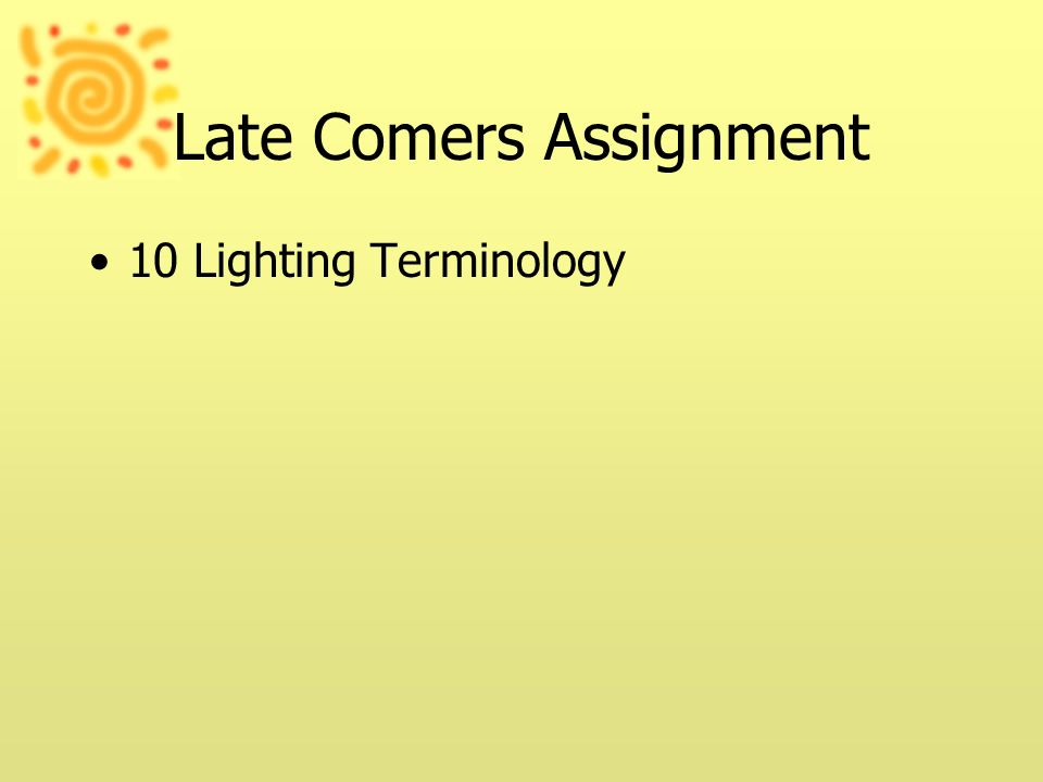 Late Comers Assignment 10 Lighting Terminology